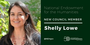 shelly lowe national humanities council